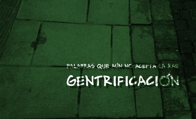 Palabras que aún no acepta la RAE: Gentrificación