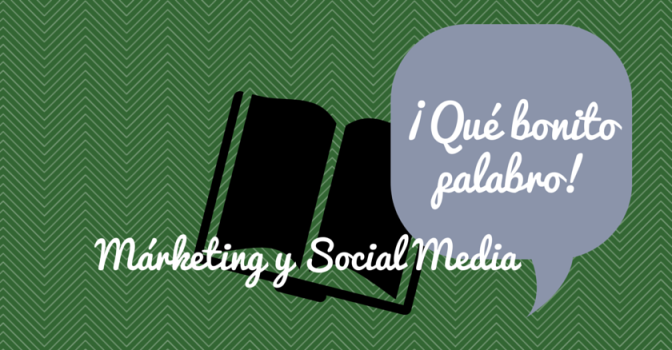 Márketing y Social Media: ¡Qué bonito palabro! (Toma 1)