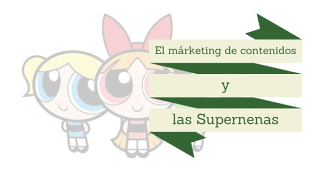 Marketing digital y las Supernenas: ¿qué tienen en común?