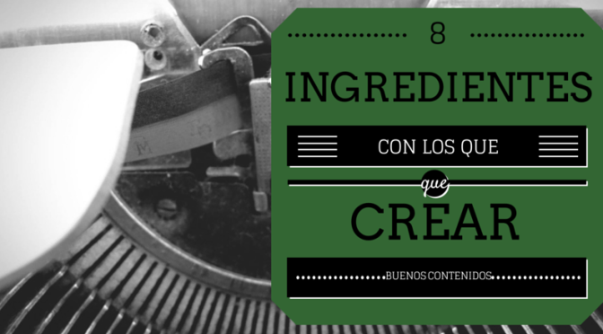 Marketing digital: 8 ingredientes con los que crear buenos contenidos