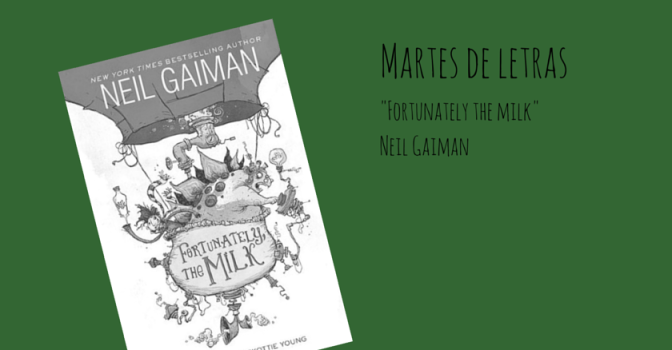 "Martes de letras: ""Fortunately, the milk"" de Neil Gaiman"