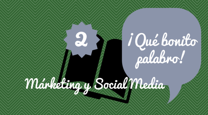 Márketing y Social Media: ¡Qué bonito palabro! (Toma 2)