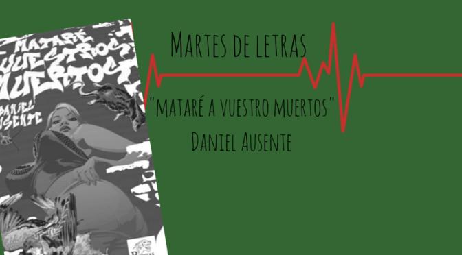 """Martes de letras: """"Mataré a vuestros muertos"""" de Daniel Ausente"""
