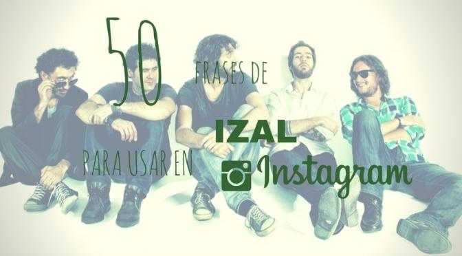 50 frases de Izal para Instagram