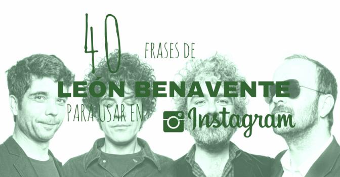 40 frases de León Benavente para Instagram