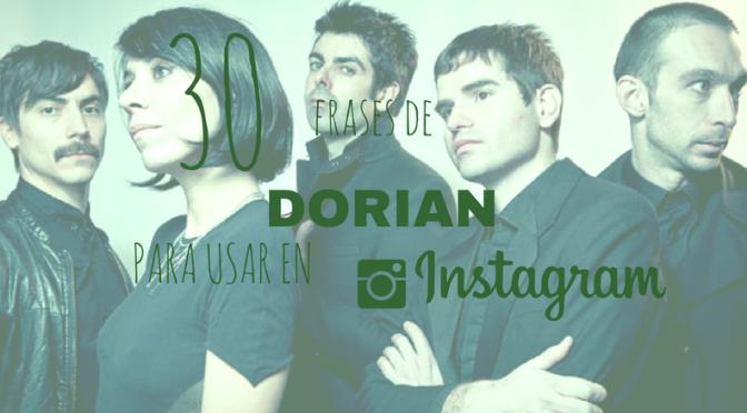 30 frases de Dorian para Instagram