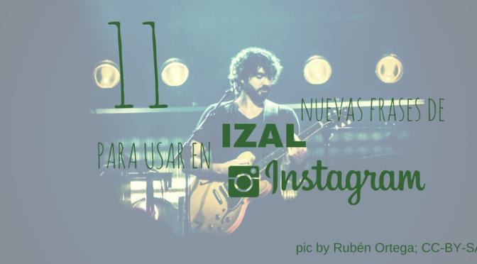 11 nuevas frases de Izal para Instagram